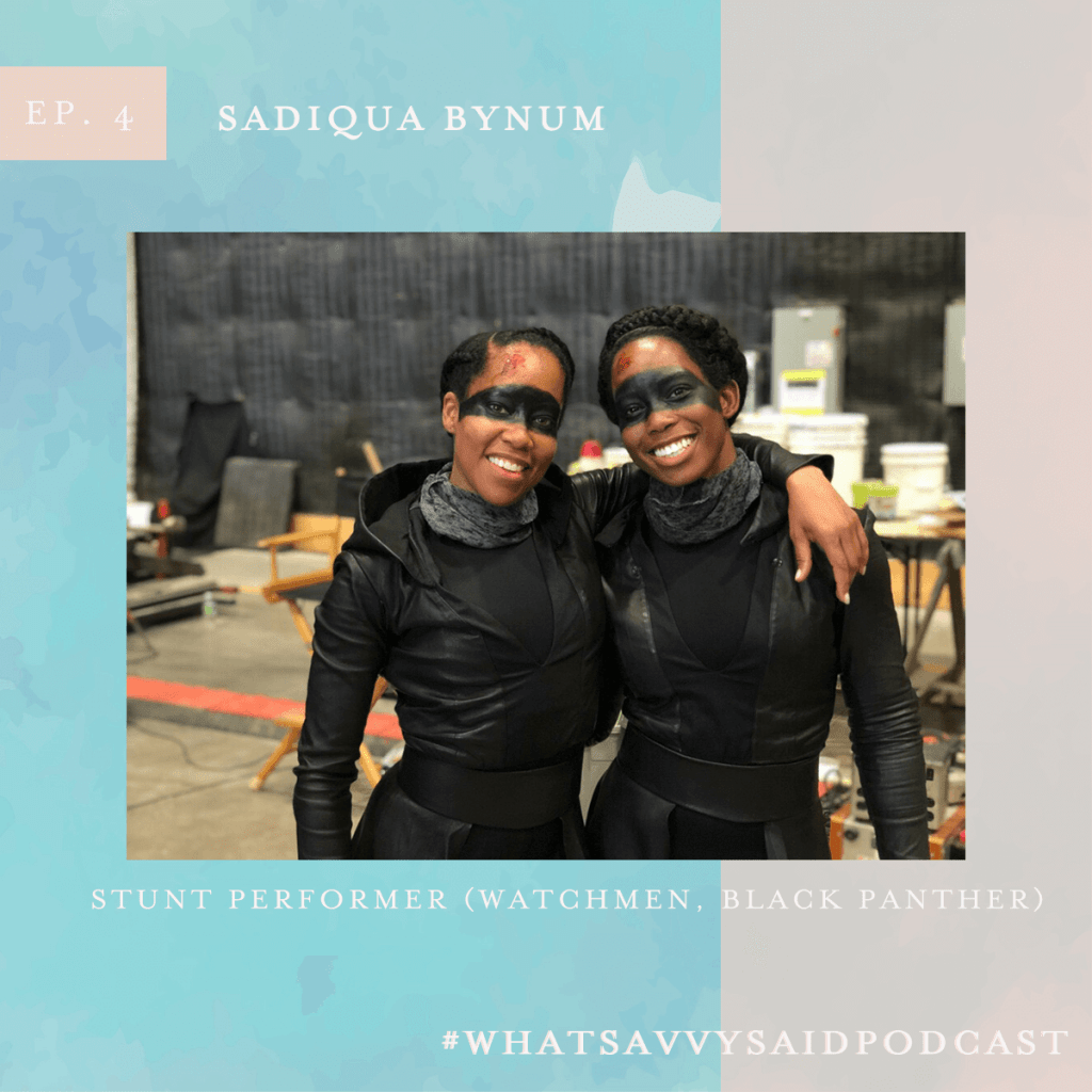 Sadiqua Bynum - Stunt Performer (Watchmen, Black Panther) #whatsavvysaidpodcast #filmpodcast #mentalhealthpodcast